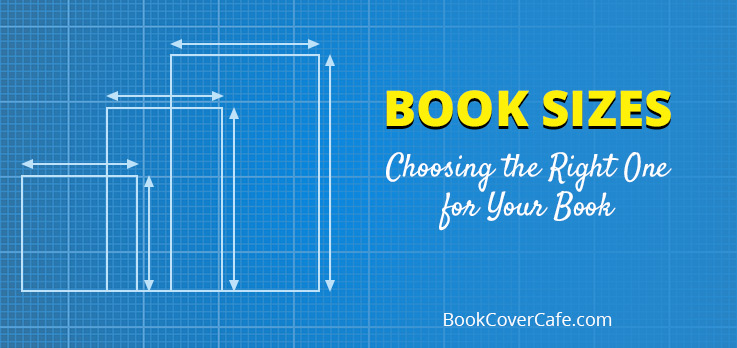 Book Sizes Selecting The Right One For Your Book Book