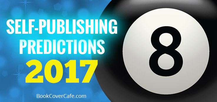 2017 Self-publishing Predictions: How Will They Impact You?
